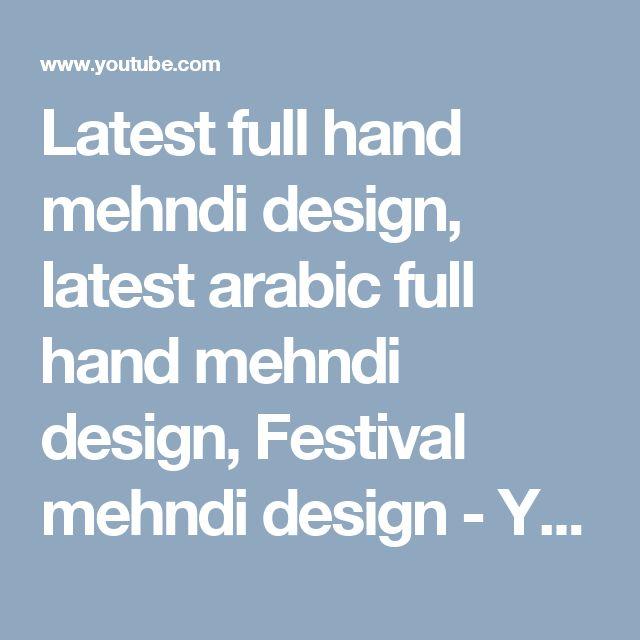 Latest full hand mehndi design, latest arabic full hand mehndi design, Festival mehndi design - YouTube