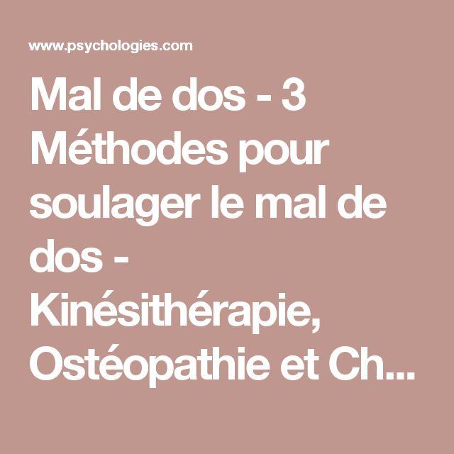Mal de dos - 3 Méthodes pour soulager le mal de dos - Kinésithérapie, Ostéopathie et Chiropractie | Psychologies.com