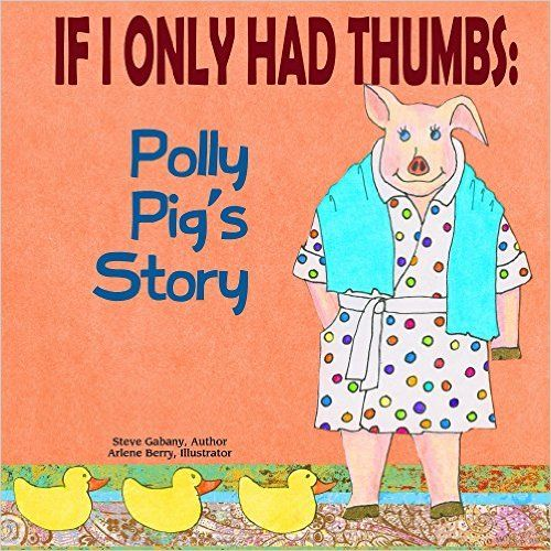 If I Only Had Thumbs: Polly Pig's Story - Kindle edition by Steve Gabany, Arlene Berry. Children Kindle eBooks @ Amazon.com.