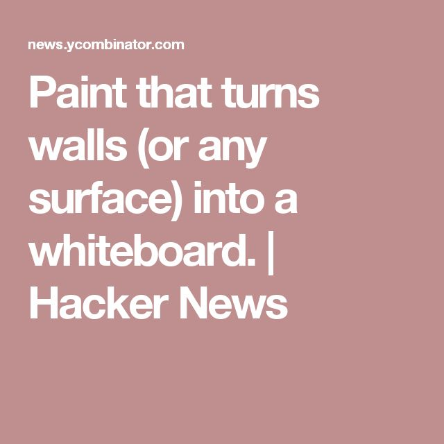 Paint that turns walls (or any surface) into a whiteboard.   Hacker News