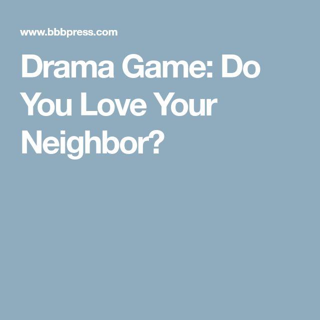 Drama Game: Do You Love Your Neighbor?