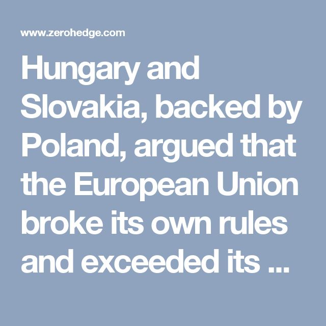 "Hungary and Slovakia, backed by Poland, argued that the European Union broke its own rules and exceeded its powers when it approved the quota system with a ""qualified majority"" — around two thirds of the bloc's members. They also argued that the relocation scheme is a direct violation of the European Union's Dublin Regulation, a law that requires people seeking refuge within the EU to do so in the first European country they reach."