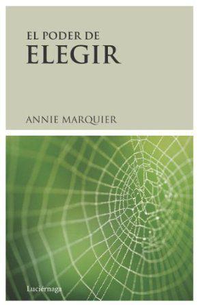 El poder de elegir (PREVENIR Y SANAR): Amazon.es: Annie Marquier: Libros