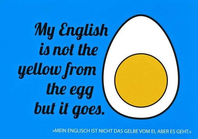 My English ist not the yellow from the egg but it goes