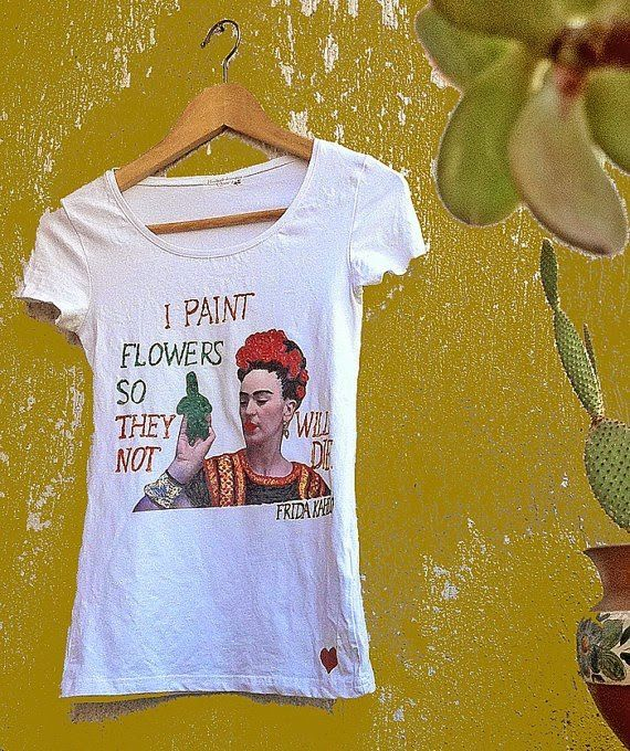 """""""Pinto flores para que nunca mueran"""" - Frida Kahlo"""