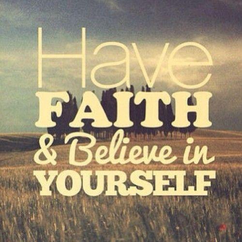"""""""Ten fe y cree en ti mismo"""""""