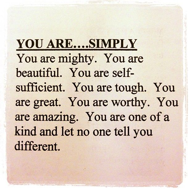 You are mighty. You are beautiful. You are self-sufficient ...