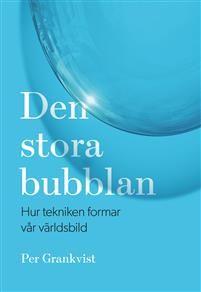 http://www.adlibris.com/se/organisationer/product.aspx?isbn=9188671305 | Titel: Den stora bubblan : hur tekniken formar vår världsbild - Författare: Per Grankvist - ISBN: 9188671305 - Pris: 169 kr