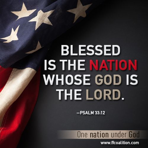 Blessed is the nation whose God is the Lord. -Psalm 33:12  One nation under God