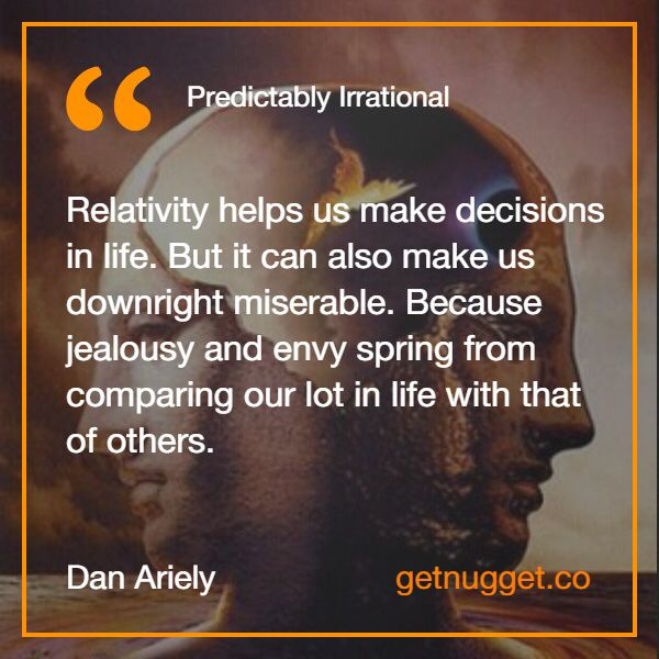 """""""Relativity helps us make decisions in life. But it can also make us downright miserable. Because jealousy and envy spring from comparing our lot in life with that of others."""" via @nugget http://www.getnugget.co/fight-back-the-tricks-of-your-misleading-mind/"""