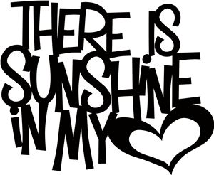 View Design: 'there is sunshine in my heart' phrase