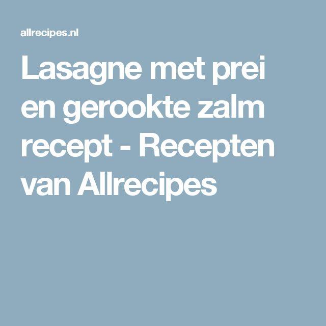 Lasagne met prei en gerookte zalm recept - Recepten van Allrecipes