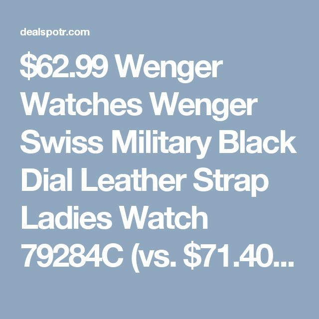 $62.99 Wenger Watches Wenger Swiss Military Black Dial Leather Strap Ladies Watch 79284C (vs. $71.40) at Walmart | Dealspotr