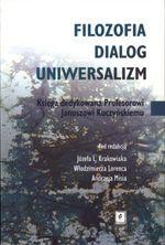 Wydawnictwo Naukowe Scholar :: :: FILOZOFIA - DIALOG - UNIWERSALIZM Księga dedykowana Profesorowi Januszowi Kuczyńskiemu