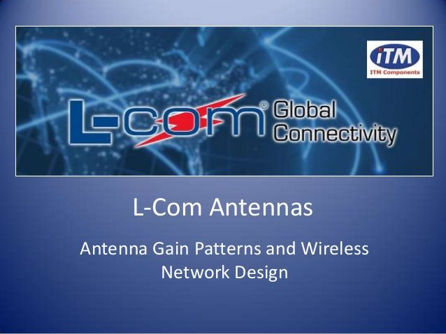 L-Com Antenna Gain Patterns and Wireless Network Design by Stuart Berry via slideshare