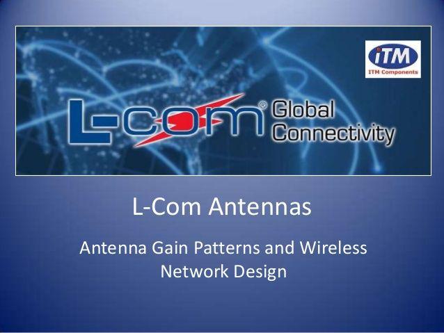 L-Com Antenna Gain Patterns and Wireless Network Design by Stuart Berry via slideshare
