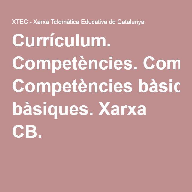 Currículum. Competències. Competències bàsiques. Xarxa CB.