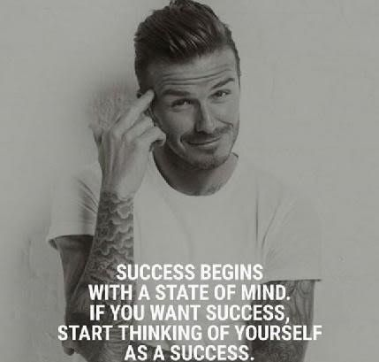 """David Beckham quote """"success begins with a state of mind. if you want success start thinking of yourself as a success. """""""