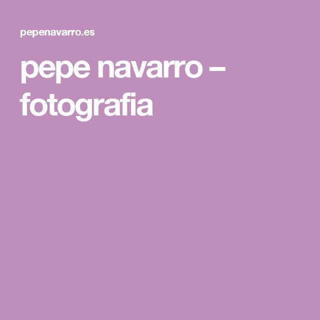 pepe navarro – fotografia