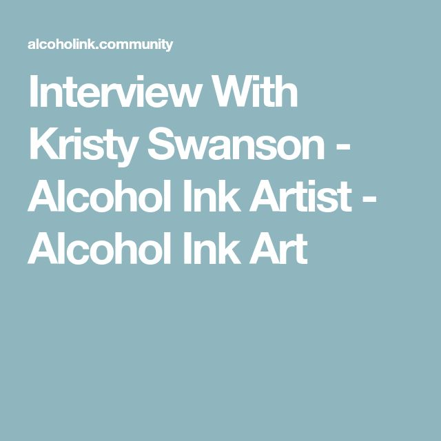 Interview With Kristy Swanson - Alcohol Ink Artist - Alcohol Ink Art