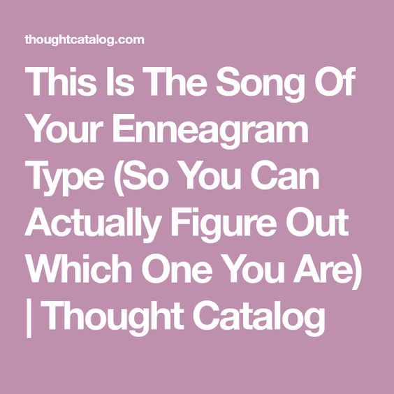This Is The Song Of Your Enneagram Type (So You Can Actually Figure Out Which One You Are) | Thought Catalog