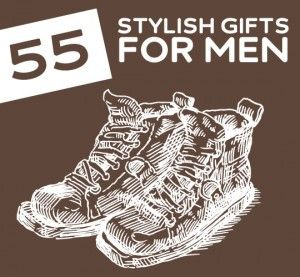 55 Stylish Gifts for Men- and other cool stuff for guys.