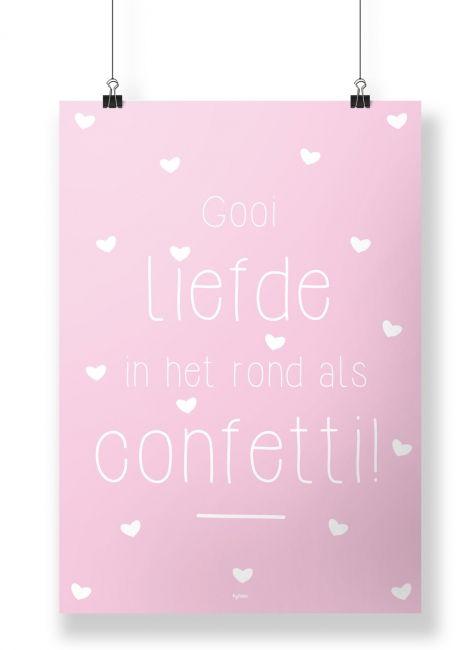 A4 poster met de quote: Gooi liefde in het rond als confetti! je shopt 'm hier: http://www.bybean.nl/10254169/poster-gooi-liefde-in-het-rond-als-confetti
