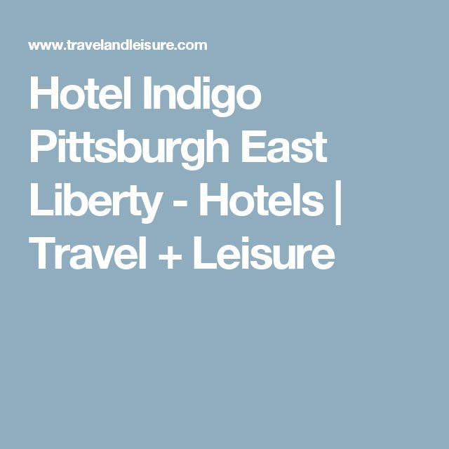 Hotel Indigo Pittsburgh East Liberty - Hotels | Travel + Leisure
