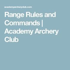 Range Rules and Commands | Academy Archery Club