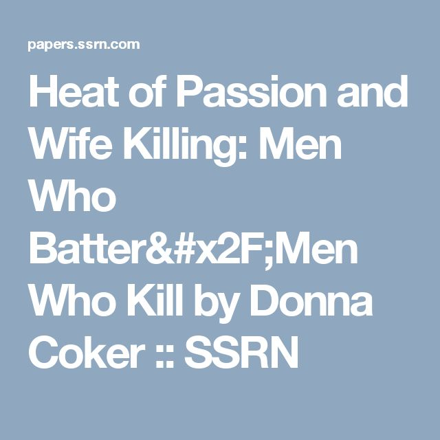Heat of Passion and Wife Killing: Men Who Batter/Men Who Kill by Donna  Coker :: SSRN
