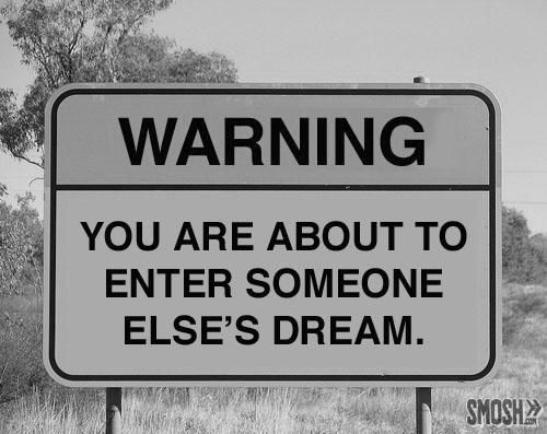 I want to live in a world where we can enter each other's dreams...and make them come true!