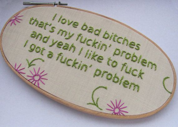 @Lilly Logan - You so need this!!!  Embroidered Rap Lyrics: Fuckin' Problems by ASAP Rocky - In Oval Embroidery Hoop