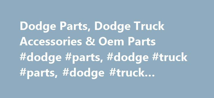 Dodge Parts, Dodge Truck Accessories & Oem Parts #dodge #parts, #dodge #truck #parts, #dodge #truck #accessories http://pennsylvania.remmont.com/dodge-parts-dodge-truck-accessories-oem-parts-dodge-parts-dodge-truck-parts-dodge-truck-accessories/  # Dodge Parts And Dodge Truck Parts Innovation and leadership – these two words always describe Dodge. Despite the many automobile manufacturers in the market today, Dodge had managed to stay on top. The tight competition in the automotive industry…