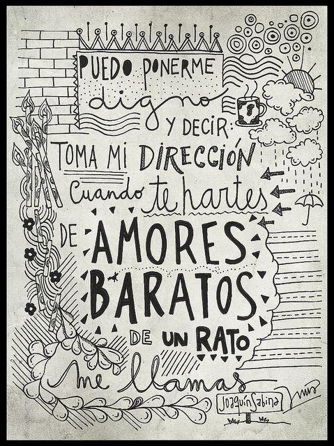 PUEDO PONERME DIGNO Y DECIR, TOMA MI DIRECCION CUANDO TE HARTES DE AMORES BARATOS, DE UN RATO, ME LLAMAS. by soyinusdg, via Flickr