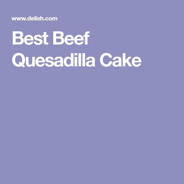 Best Beef Quesadilla Cake