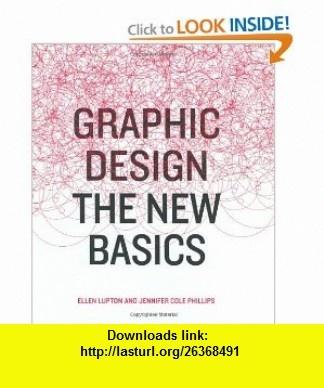 Graphic Design The New Basics (9781568987705) Ellen Lupton, Jennifer Cole Phillips , ISBN-10: 1568987706  , ISBN-13: 978-1568987705 ,  , tutorials , pdf , ebook , torrent , downloads , rapidshare , filesonic , hotfile , megaupload , fileserve