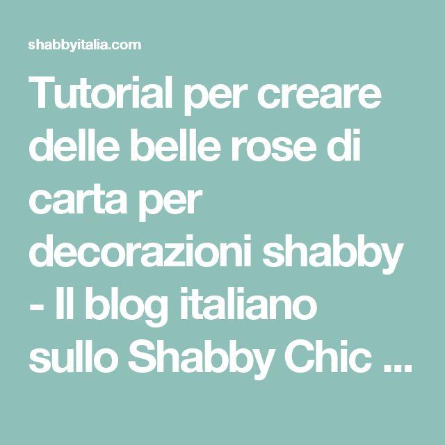 Tutorial per creare delle belle rose di carta per decorazioni shabby - Il blog italiano sullo Shabby Chic e non solo