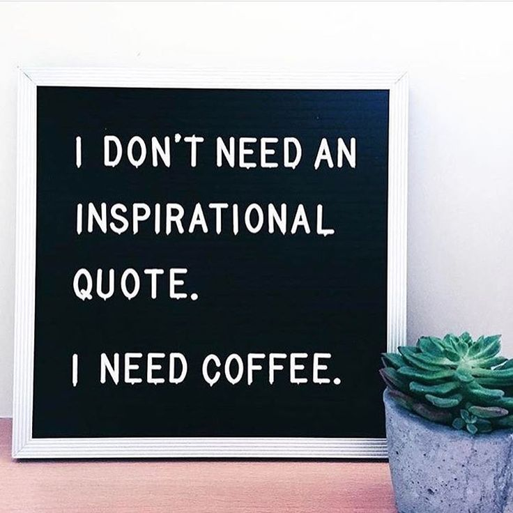 I don't need an inspirational quote.  I need coffee.  (via Instagram - podcult)  #quote #quotes #cite #citation #citations #wisequotes #word #words #wisewords #saying #proverb #coffee