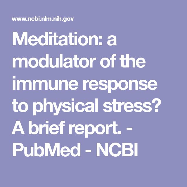 Meditation: a modulator of the immune response to physical stress? A brief report.  - PubMed - NCBI