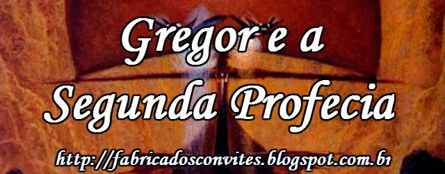 Fábrica dos Convites: #Resenha Gregor e a Segunda Profecia #2/5