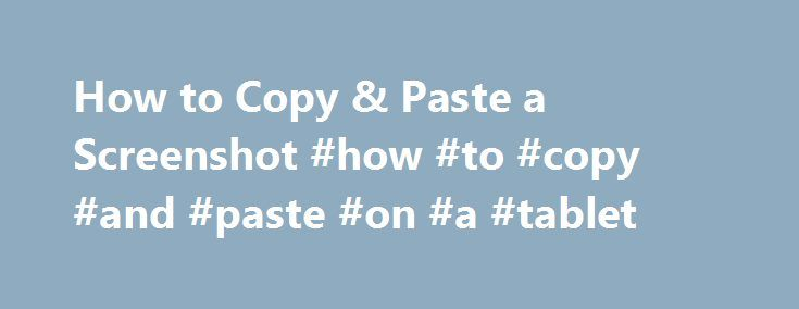 How to Copy & Paste a Screenshot #how #to #copy #and #paste #on #a #tablet http://minnesota.nef2.com/how-to-copy-paste-a-screenshot-how-to-copy-and-paste-on-a-tablet/  # How to Copy Paste a Screenshot Windows and Mac computers both allow users to take screenshots of their computers. This basically means that the user is able to take a picture of whatever is on his screen at a certain time. This can be particularly advantageous for those who want to take a single scene from a movie or video…