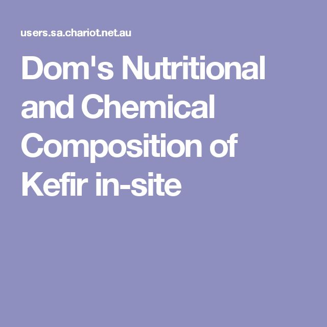 Dom's Nutritional and Chemical Composition of Kefir in-site