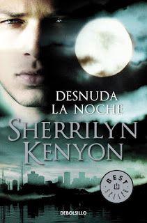 Blog Lectura fantástica del día: Desnuda la noche de Sherrilyn kenyon Páginas:330 Temáticas: Novela romántica, paranormal.