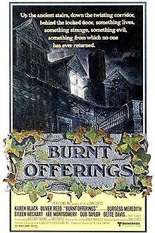 Burnt Offerings is a 1976 mystery horror film based on the 1973 novel of the same name by Robert Marasco.