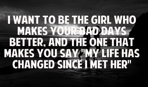 I'm pretty sure we do this for each other. I know my life has changed since I met him.