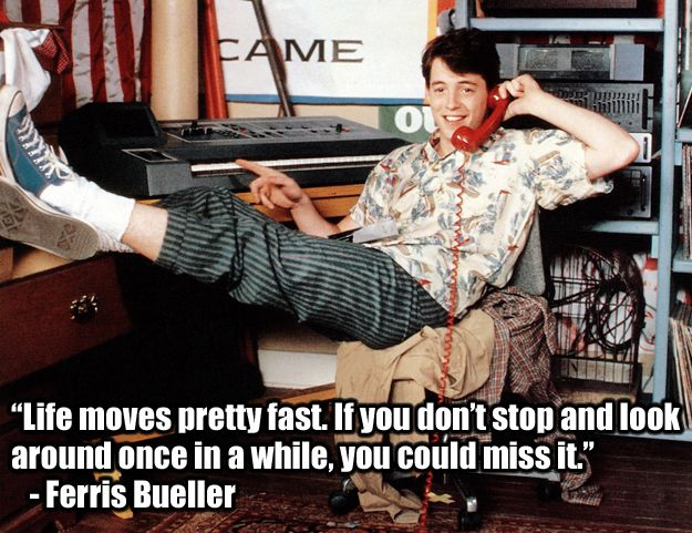 Ferris Buellers Day Off (1986) http://www.buzzfeed.com/h2/pinn/syfy/22-of-the-most-powerful-quotes-of-our-time