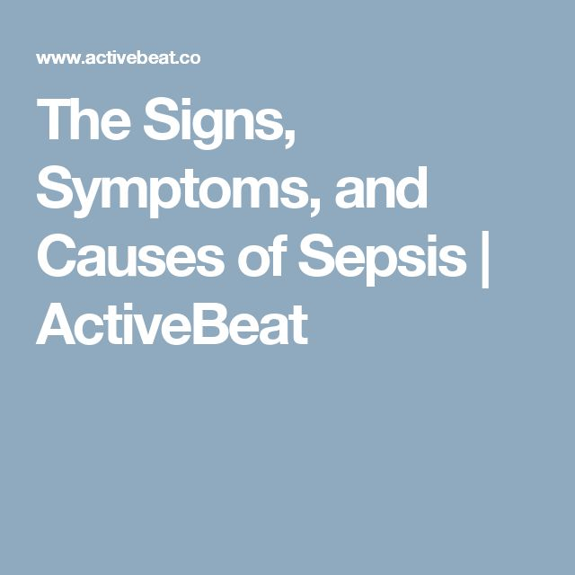 The Signs, Symptoms, and Causes of Sepsis    | ActiveBeat