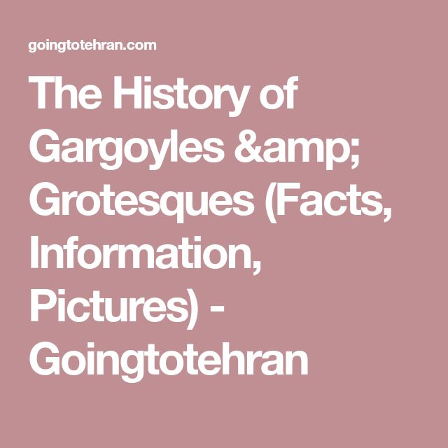 The History of Gargoyles & Grotesques (Facts, Information, Pictures) - Goingtotehran