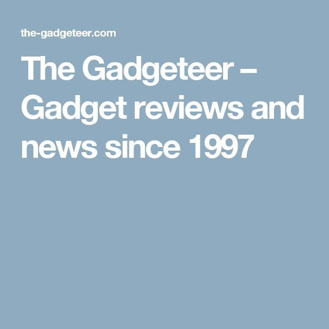The Gadgeteer – Gadget reviews and news since 1997