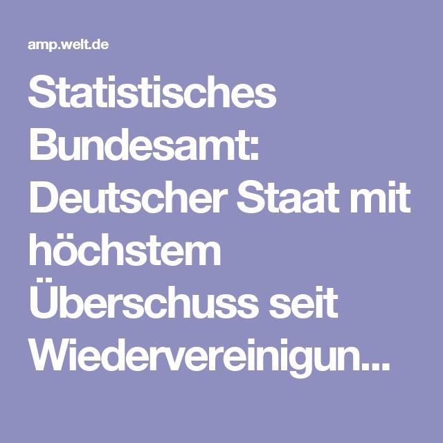 Statistisches Bundesamt: Deutscher Staat mit höchstem Überschuss seit Wiedervereinigung - WELT